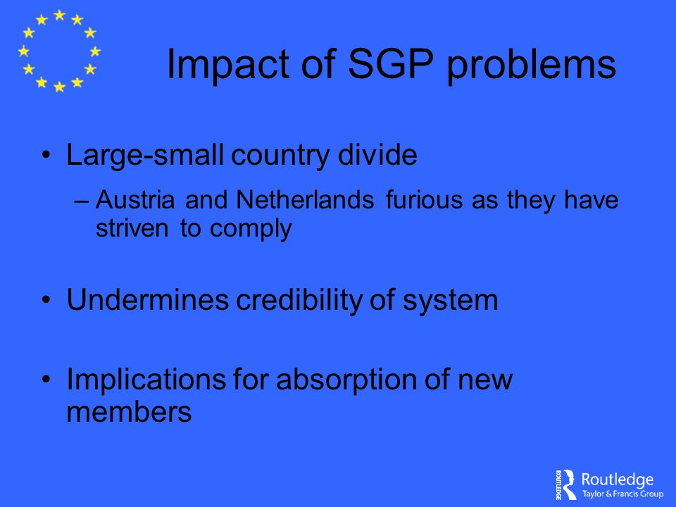 Impact of SGP problems Large-small country divide –Austria and Netherlands furious as they have striven to comply Undermines credibility of system Imp