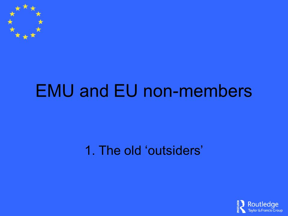 EMU and EU non-members 1. The old 'outsiders'