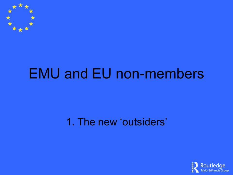 EMU and EU non-members 1. The new 'outsiders'