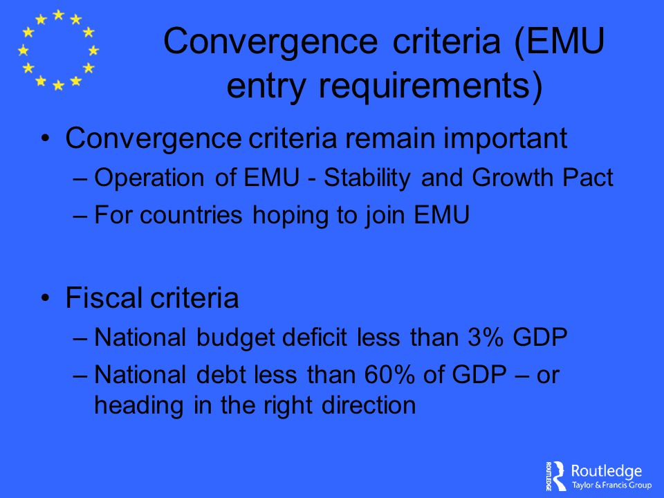 Convergence criteria (EMU entry requirements) Convergence criteria remain important –Operation of EMU - Stability and Growth Pact –For countries hopin