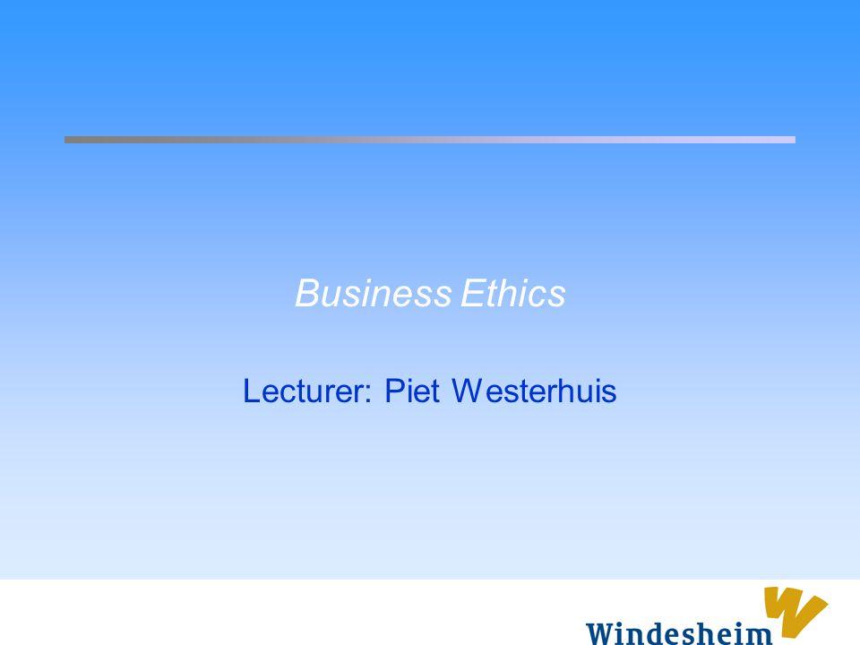 Business Ethics Lecturer: Piet Westerhuis