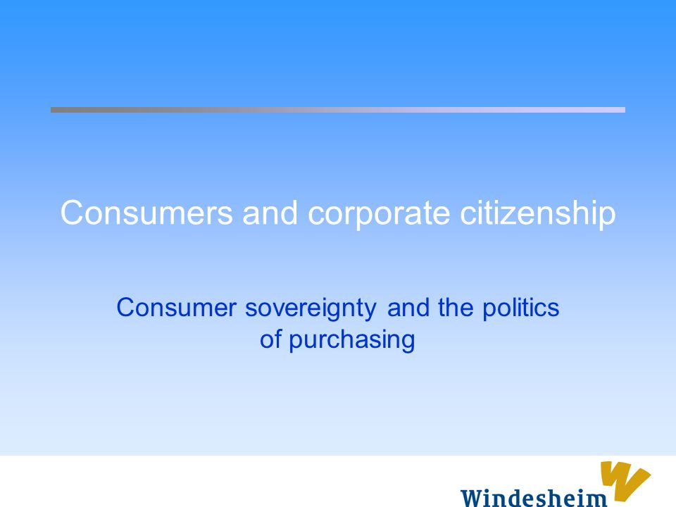 Consumers and corporate citizenship Consumer sovereignty and the politics of purchasing