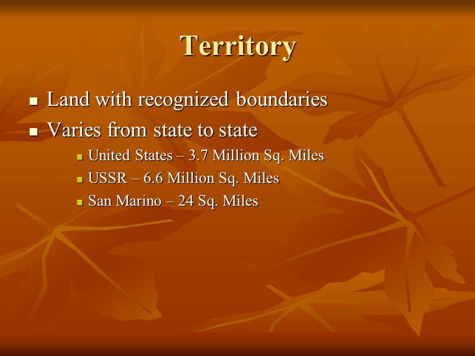 Territory Land with recognized boundaries Land with recognized boundaries Varies from state to state Varies from state to state United States – 3.7 Million Sq.