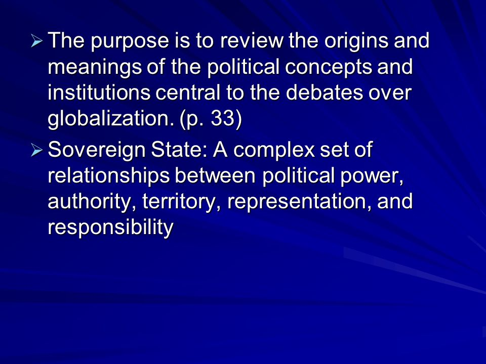  The purpose is to review the origins and meanings of the political concepts and institutions central to the debates over globalization.