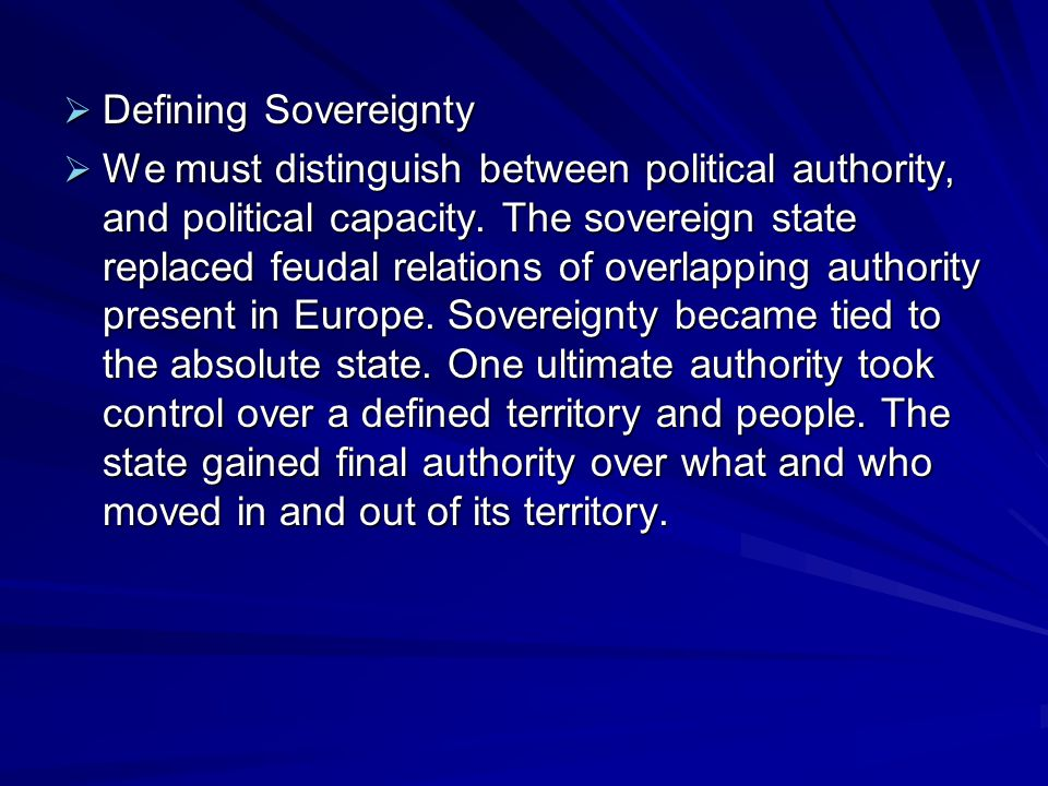  Defining Sovereignty  We must distinguish between political authority, and political capacity.