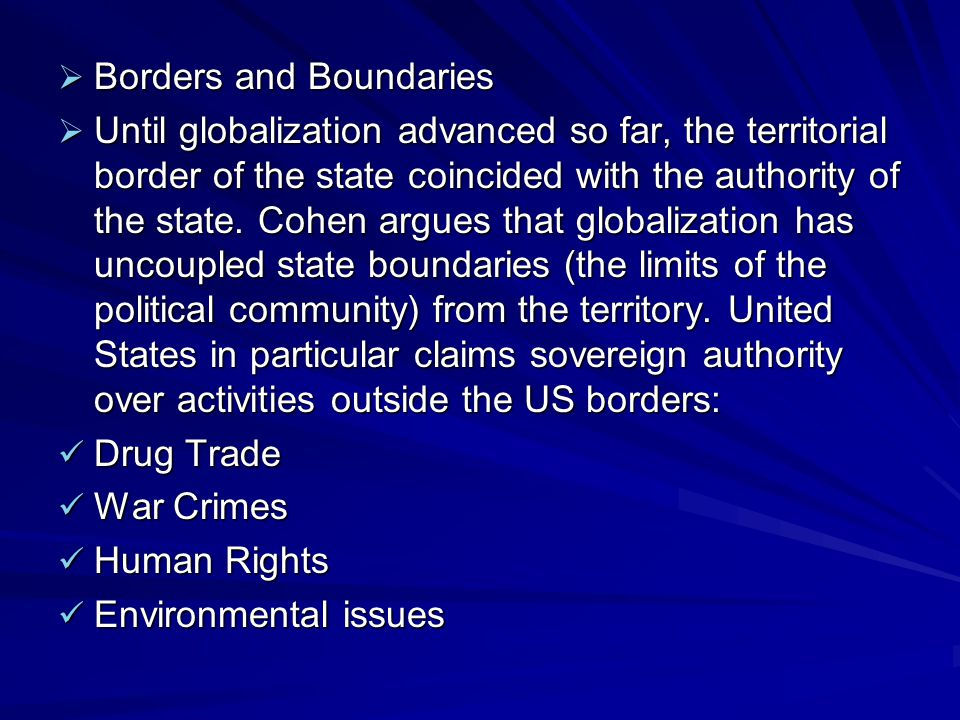  Borders and Boundaries  Until globalization advanced so far, the territorial border of the state coincided with the authority of the state.