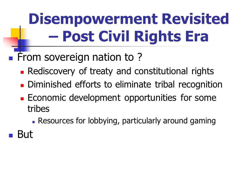 Disempowerment Revisited – Post Civil Rights Era From sovereign nation to .