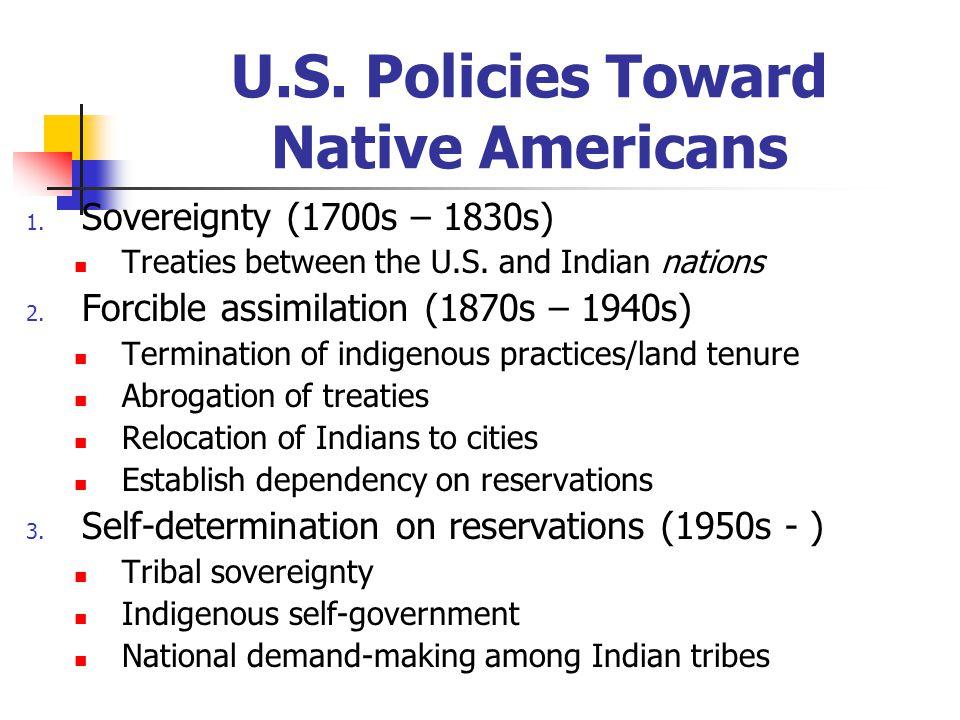 U.S. Policies Toward Native Americans 1. Sovereignty (1700s – 1830s) Treaties between the U.S.
