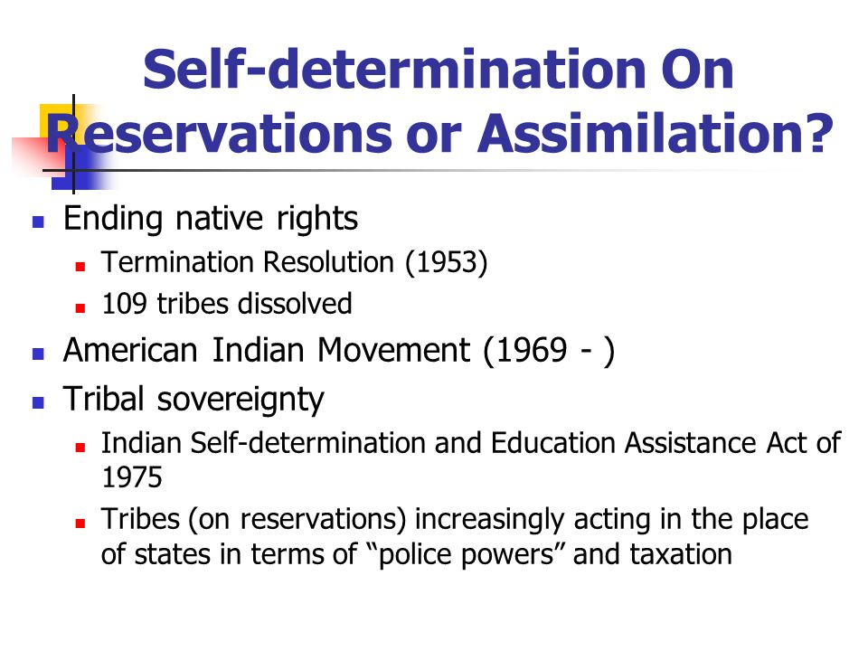 Self-determination On Reservations or Assimilation.