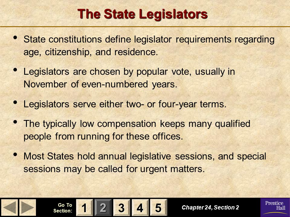 123 Go To Section: 4 5 The State Legislators Chapter 24, Section 2 3333 4444 1111 5555 State constitutions define legislator requirements regarding age, citizenship, and residence.