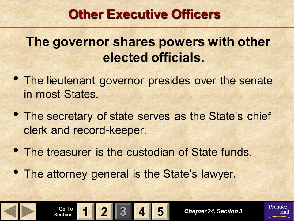 123 Go To Section: 4 5 Other Executive Officers Chapter 24, Section 3 2222 4444 1111 5555 The governor shares powers with other elected officials.