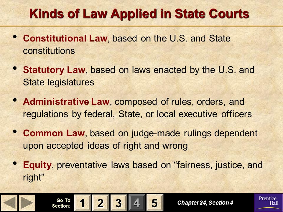 123 Go To Section: 4 5 Kinds of Law Applied in State Courts Chapter 24, Section 4 2222 3333 1111 5555 Constitutional Law, based on the U.S.