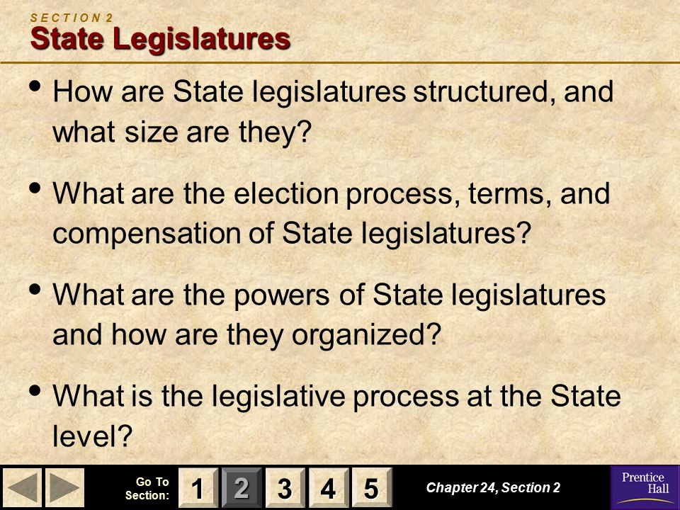 123 Go To Section: 4 5 State Legislatures S E C T I O N 2 State Legislatures How are State legislatures structured, and what size are they.