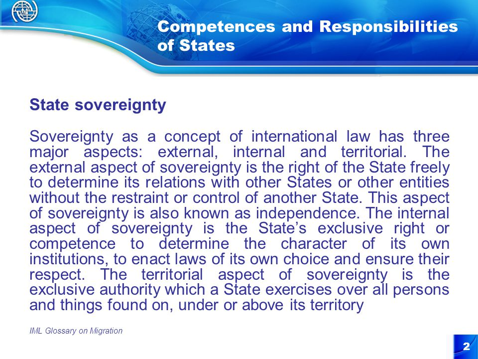 2 Competences and Responsibilities of States State sovereignty Sovereignty as a concept of international law has three major aspects: external, internal and territorial.