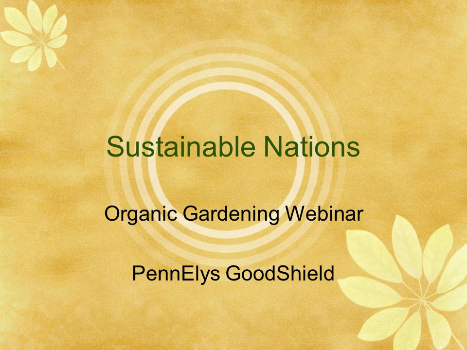 Sustainable Nations Organic Gardening Webinar PennElys GoodShield