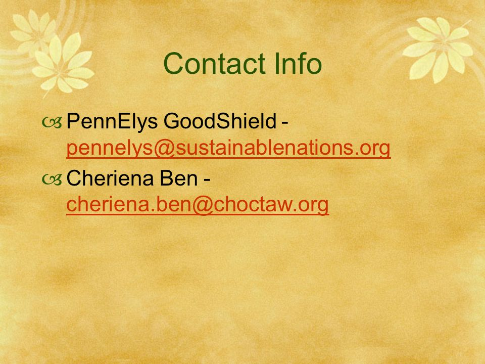 Contact Info  PennElys GoodShield - pennelys@sustainablenations.org pennelys@sustainablenations.org  Cheriena Ben - cheriena.ben@choctaw.org cheriena.ben@choctaw.org