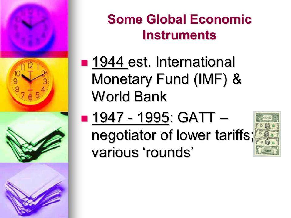 Some Global Economic Instruments 1944 est. International Monetary Fund (IMF) & World Bank 1944 est.