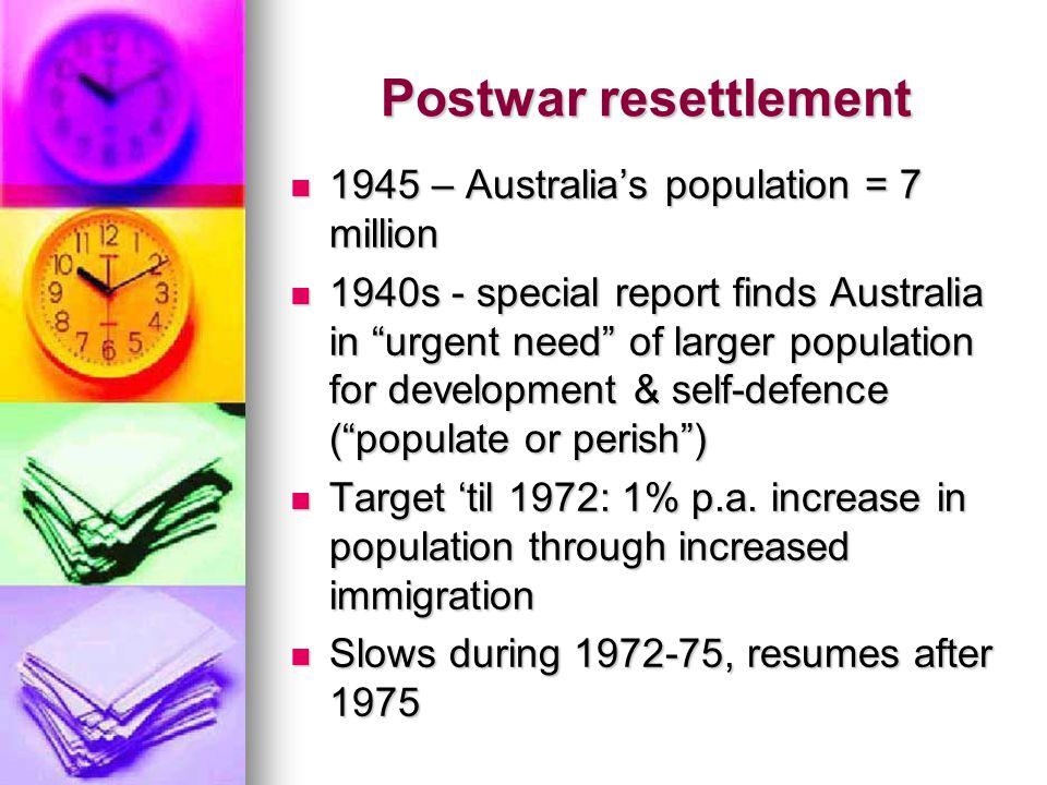 "Postwar resettlement 1945 – Australia's population = 7 million 1945 – Australia's population = 7 million 1940s - special report finds Australia in ""ur"