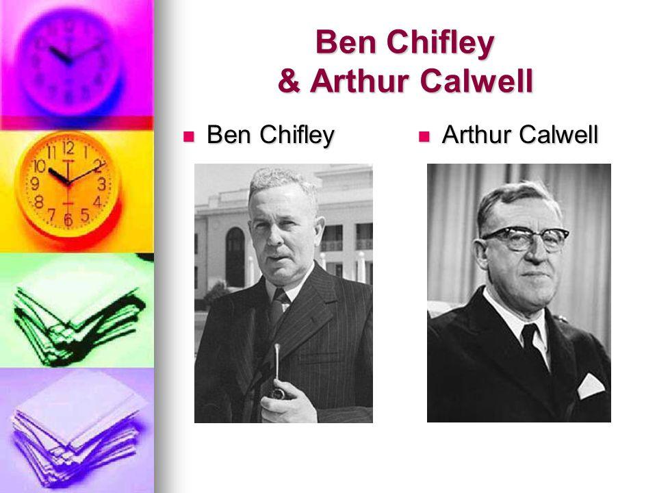 Ben Chifley & Arthur Calwell Ben Chifley Ben Chifley Arthur Calwell Arthur Calwell