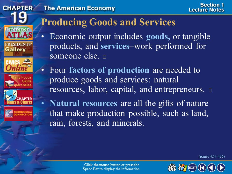 Section 1-4 Producing Goods and Services Economic output includes goods, or tangible products, and services–work performed for someone else.