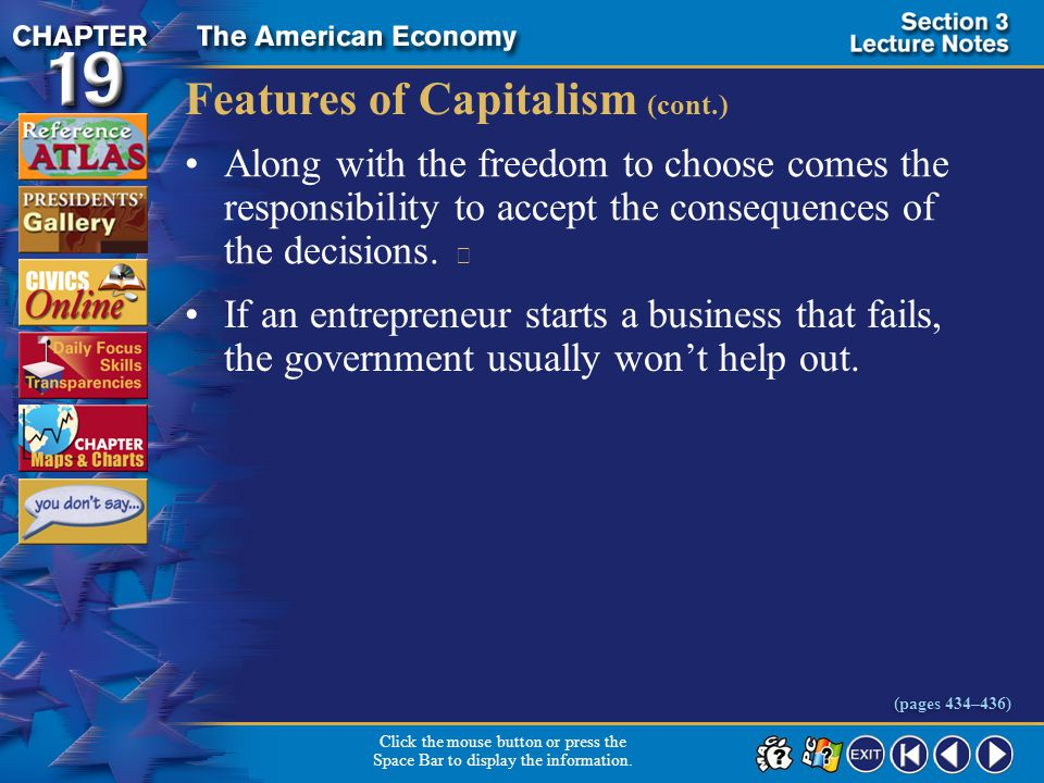 Section 3-7 Features of Capitalism (cont.) Along with the freedom to choose comes the responsibility to accept the consequences of the decisions.