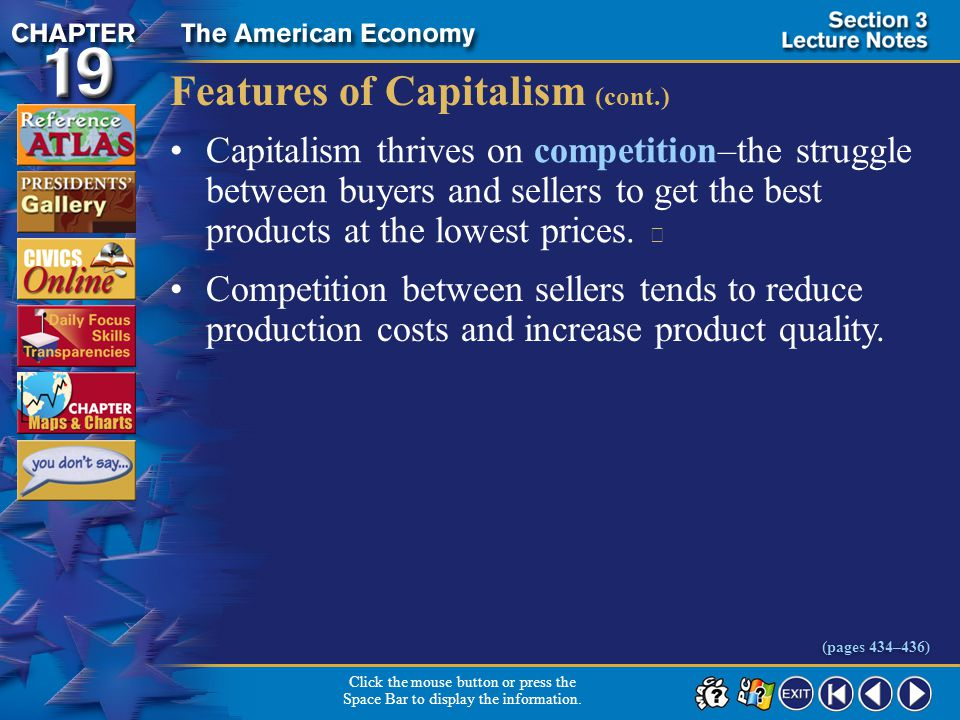 Section 3-9 Features of Capitalism (cont.) Capitalism thrives on competition–the struggle between buyers and sellers to get the best products at the lowest prices.