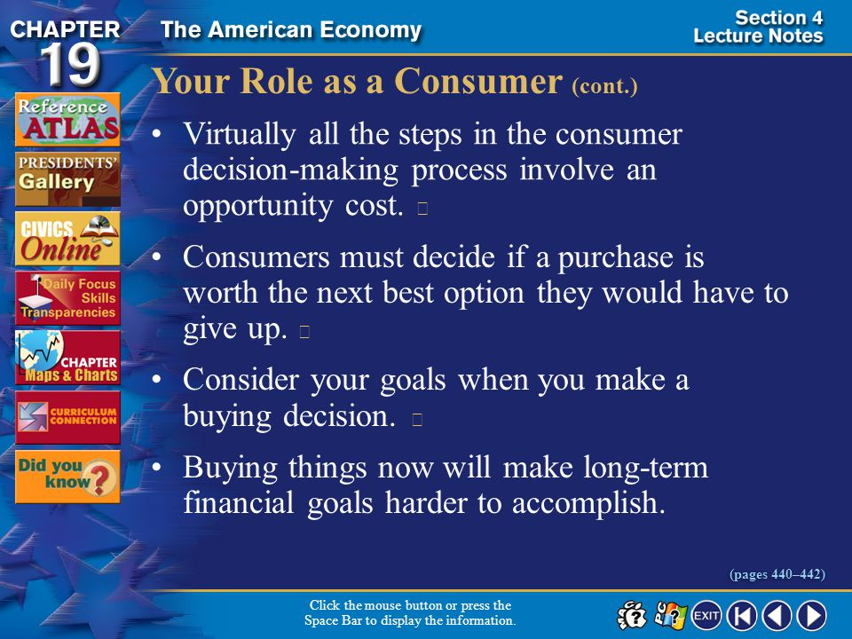 Section 4-12 Your Role as a Consumer (cont.) Virtually all the steps in the consumer decision-making process involve an opportunity cost.