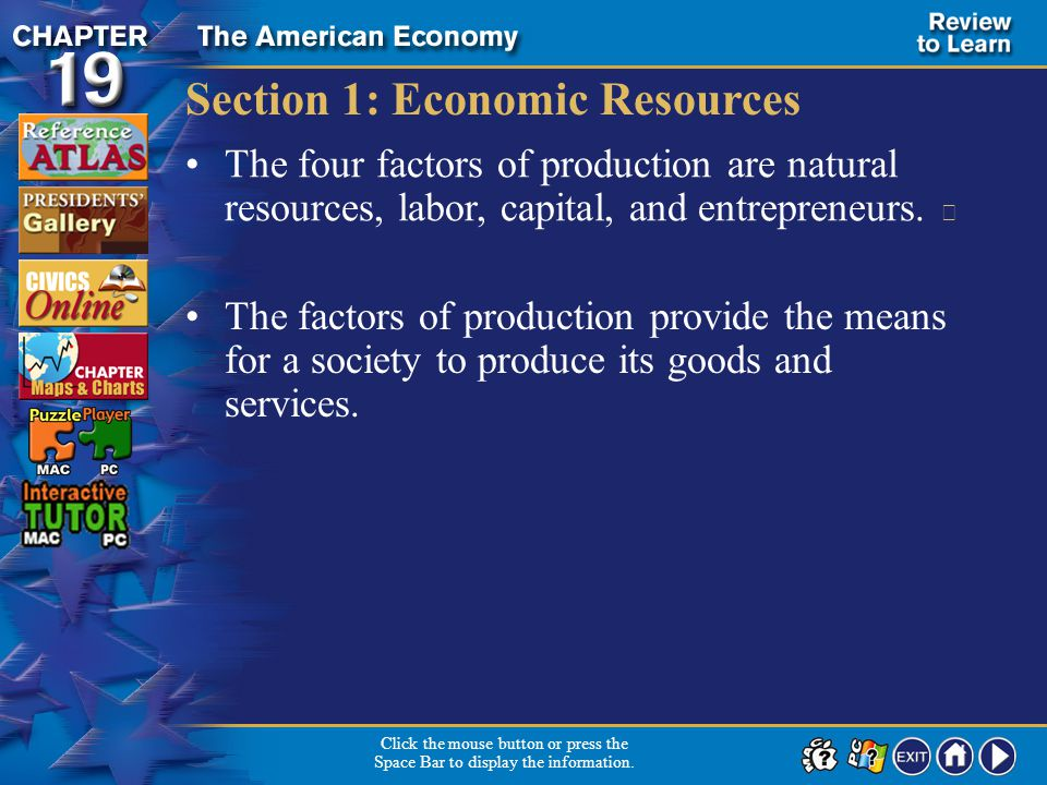 Review 1 Section 1: Economic Resources The four factors of production are natural resources, labor, capital, and entrepreneurs.