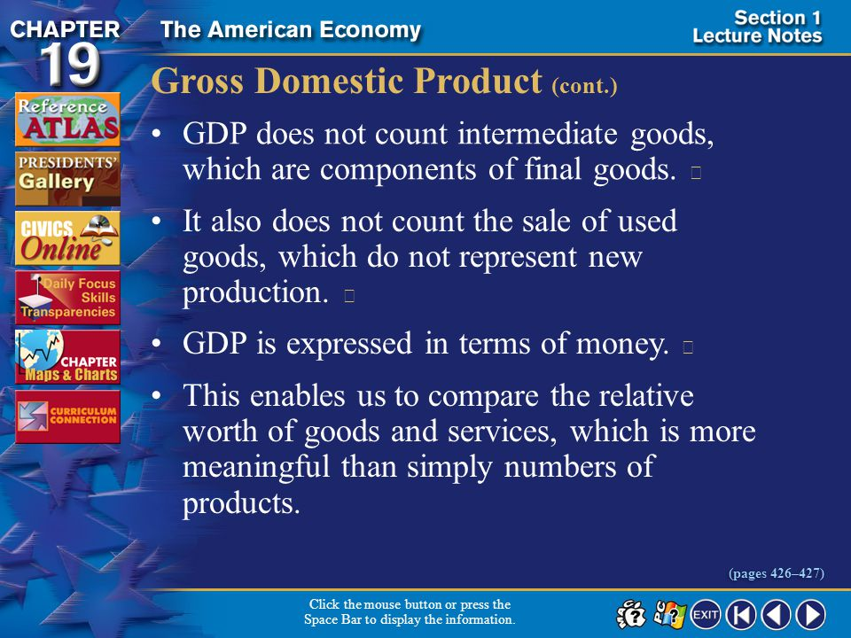 Section 1-10 Gross Domestic Product (cont.) GDP does not count intermediate goods, which are components of final goods.