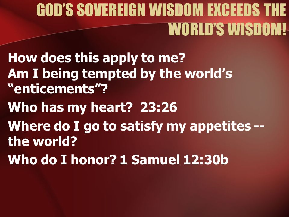 GOD'S SOVEREIGN WISDOM EXCEEDS THE WORLD'S WISDOM.