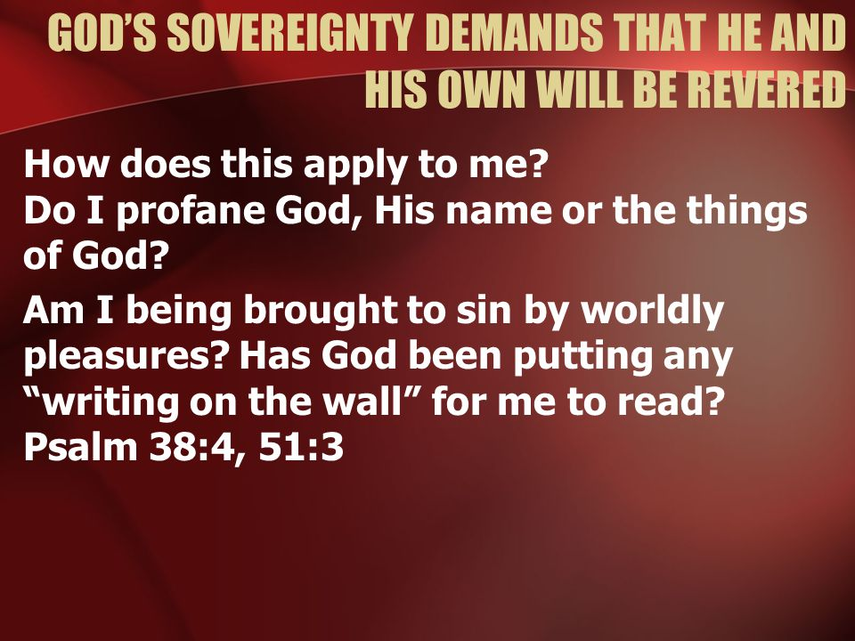 GOD'S SOVEREIGNTY DEMANDS THAT HE AND HIS OWN WILL BE REVERED How does this apply to me.