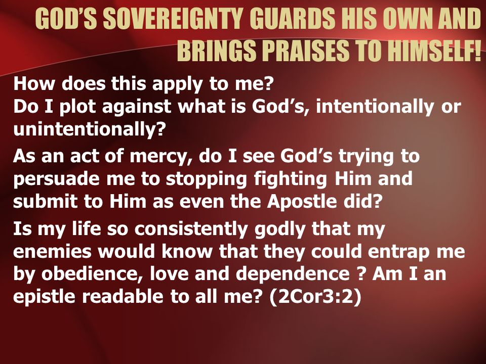 GOD'S SOVEREIGNTY GUARDS HIS OWN AND BRINGS PRAISES TO HIMSELF.