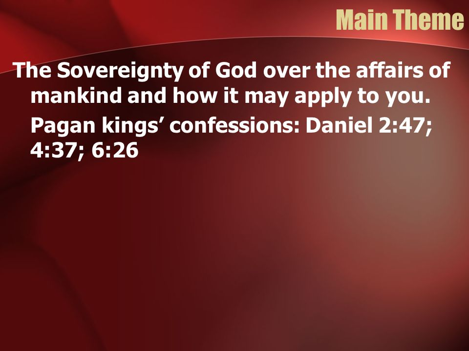 Main Theme The Sovereignty of God over the affairs of mankind and how it may apply to you.