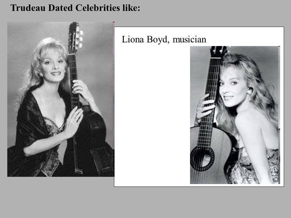 Trudeau Dated Celebrities like: Liona Boyd, musician