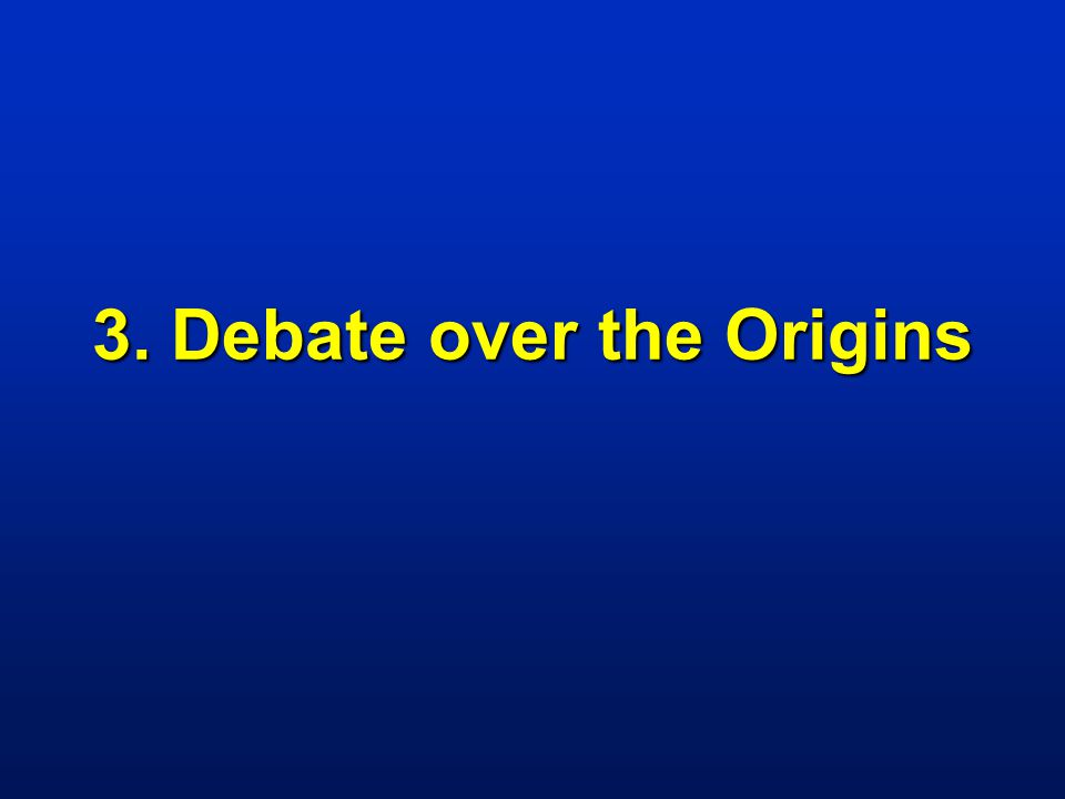 3. Debate over the Origins