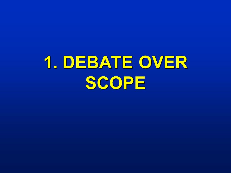 1. DEBATE OVER SCOPE