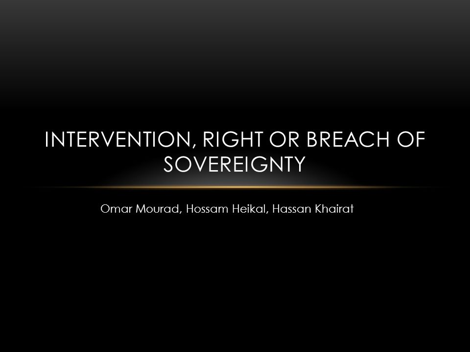 Omar Mourad, Hossam Heikal, Hassan Khairat INTERVENTION, RIGHT OR BREACH OF SOVEREIGNTY