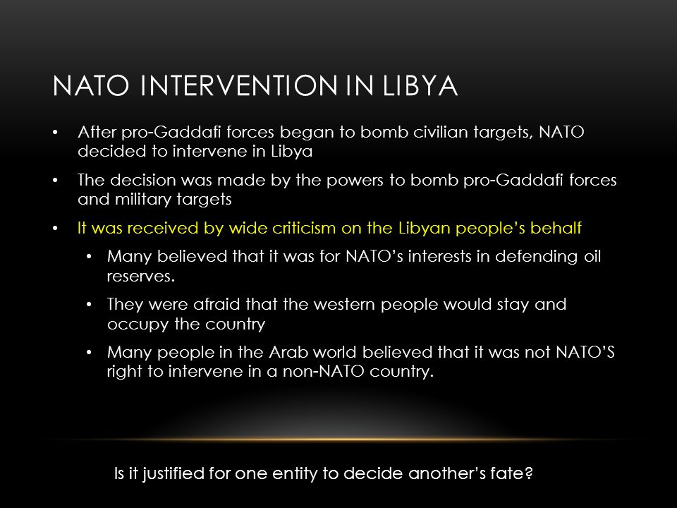 NATO INTERVENTION IN LIBYA After pro-Gaddafi forces began to bomb civilian targets, NATO decided to intervene in Libya The decision was made by the po
