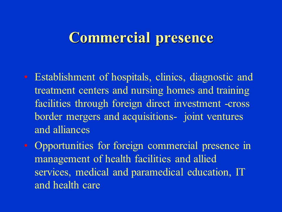 Commercial presence Establishment of hospitals, clinics, diagnostic and treatment centers and nursing homes and training facilities through foreign di