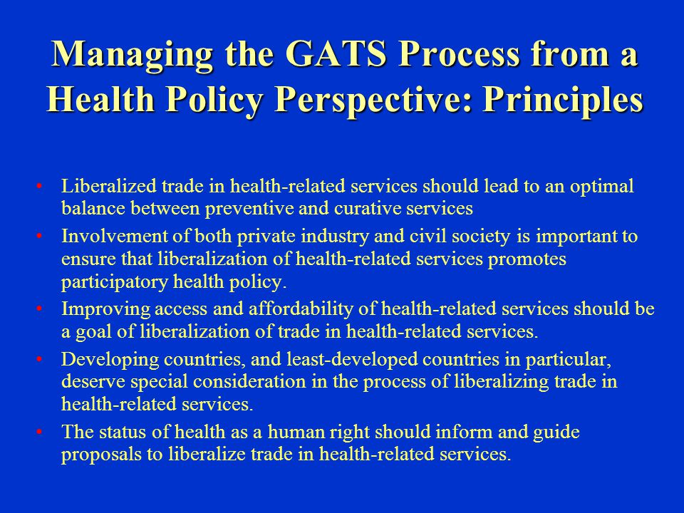 Managing the GATS Process from a Health Policy Perspective: Principles Liberalized trade in health-related services should lead to an optimal balance