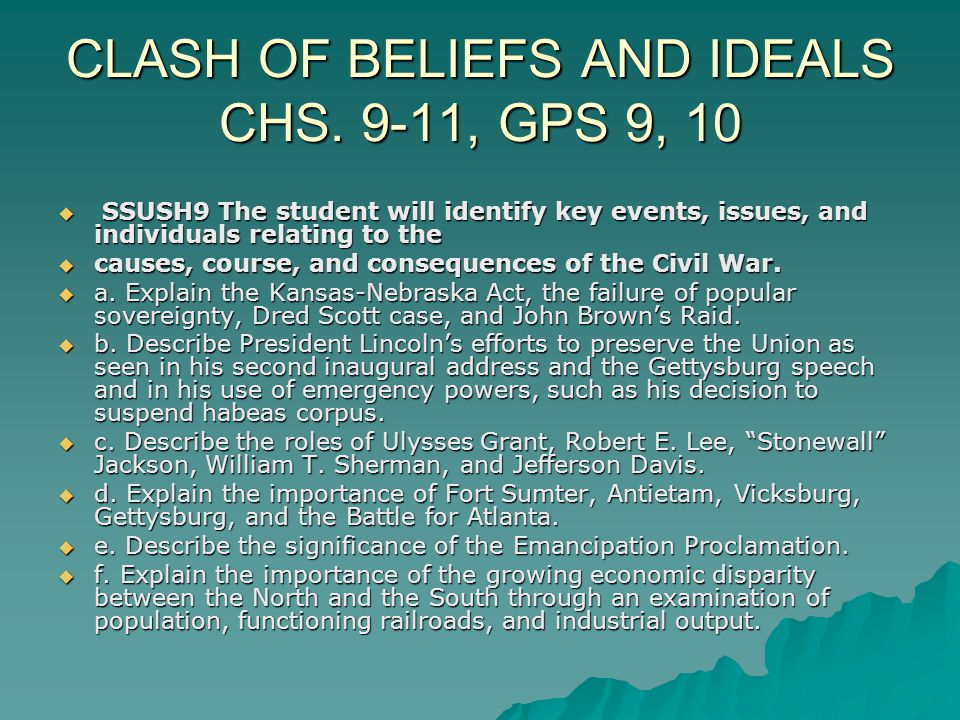 CLASH OF BELIEFS AND IDEALS CHS. 9-11, GPS 9, 10  SSUSH9 The student will identify key events, issues, and individuals relating to the  causes, cour