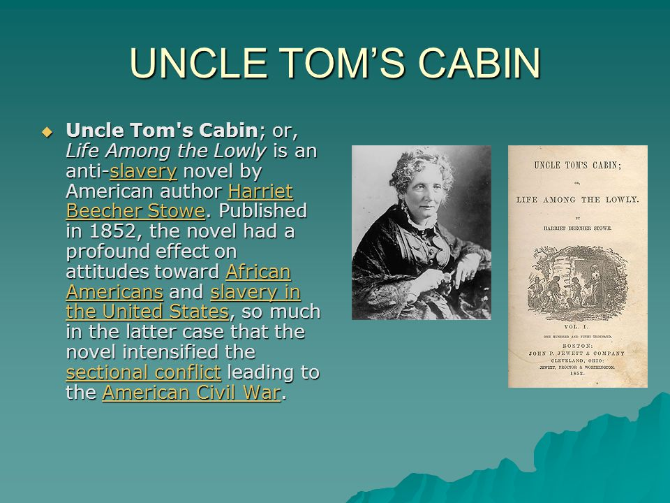 UNCLE TOM'S CABIN  Uncle Tom s Cabin; or, Life Among the Lowly is an anti-slavery novel by American author Harriet Beecher Stowe.