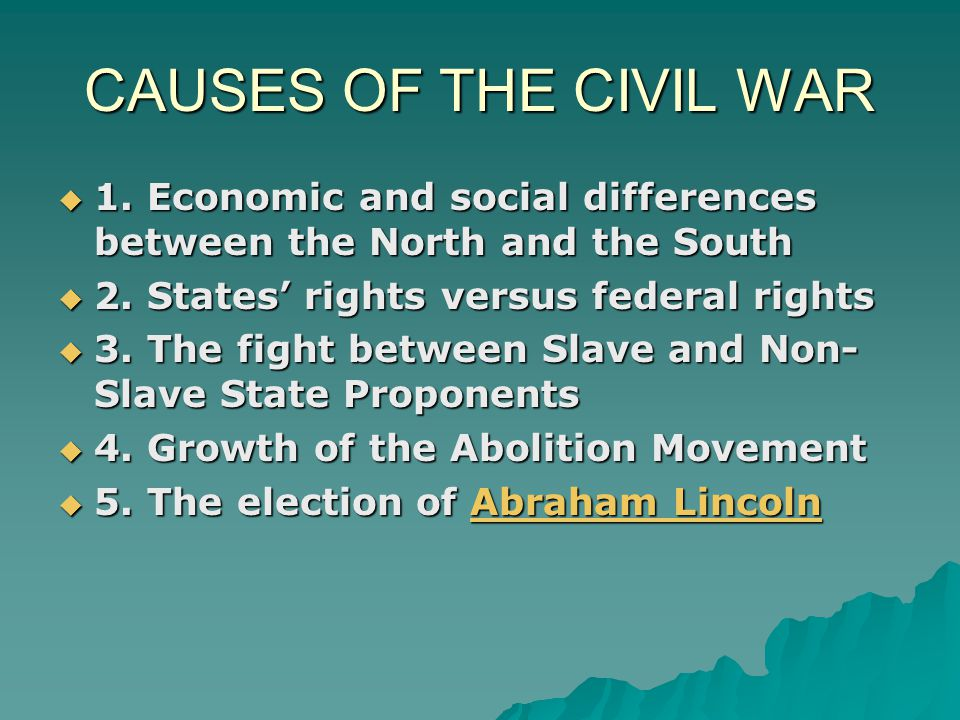 CAUSES OF THE CIVIL WAR  1. Economic and social differences between the North and the South  2. States' rights versus federal rights  3. The fight