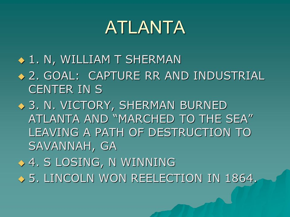 ATLANTA  1. N, WILLIAM T SHERMAN  2. GOAL: CAPTURE RR AND INDUSTRIAL CENTER IN S  3.