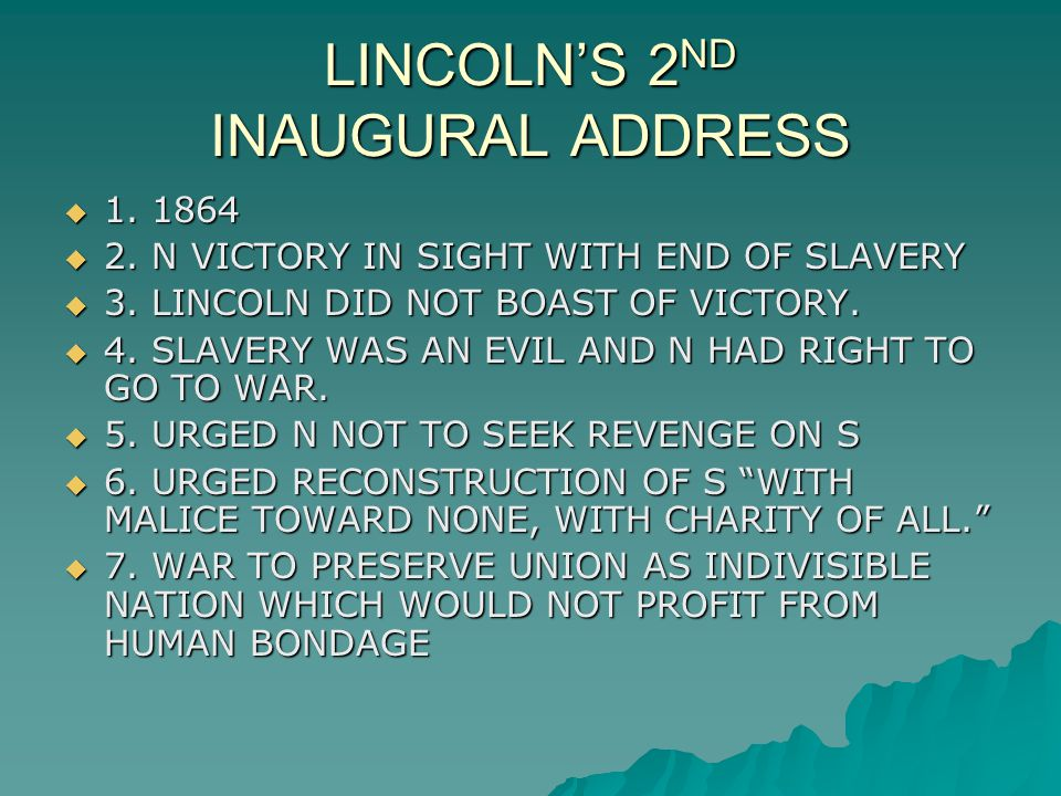 LINCOLN'S 2 ND INAUGURAL ADDRESS  1. 1864  2. N VICTORY IN SIGHT WITH END OF SLAVERY  3.