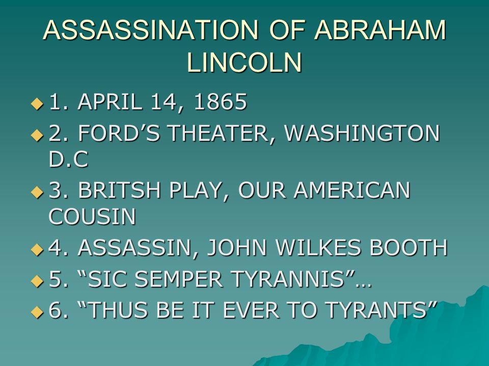 ASSASSINATION OF ABRAHAM LINCOLN  1. APRIL 14, 1865  2.