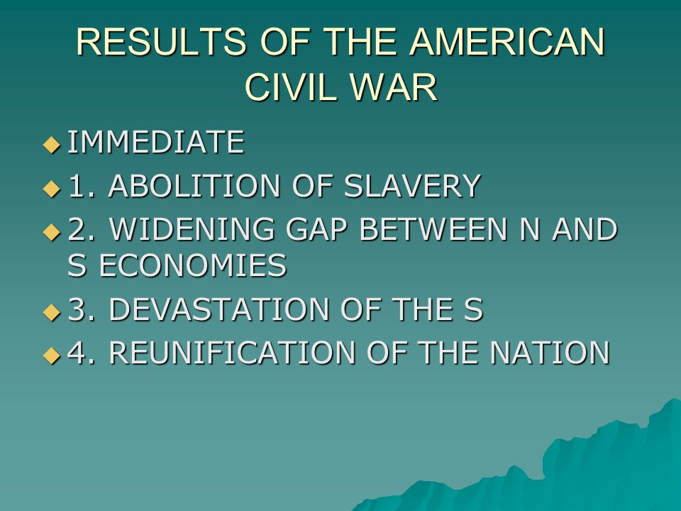 RESULTS OF THE AMERICAN CIVIL WAR  IMMEDIATE  1.