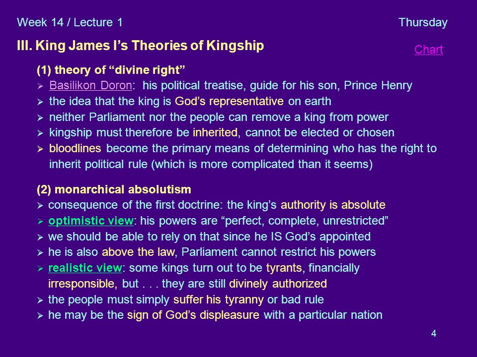 "4 III. Divine Right / Absolutism (1) theory of ""divine right""  Basilikon Doron: his political treatise, guide for his son, Prince Henry  the idea th"