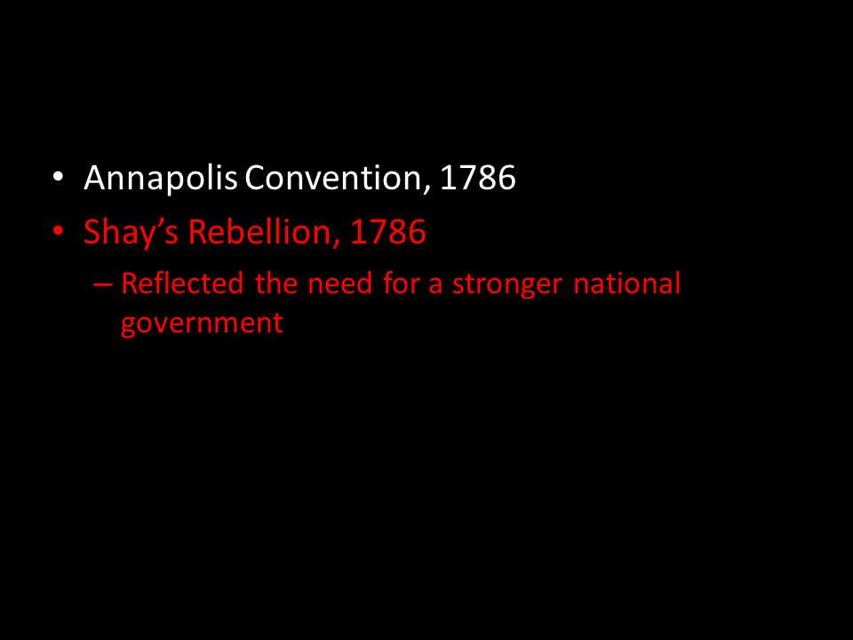 Annapolis Convention, 1786 Shay's Rebellion, 1786 – Reflected the need for a stronger national government