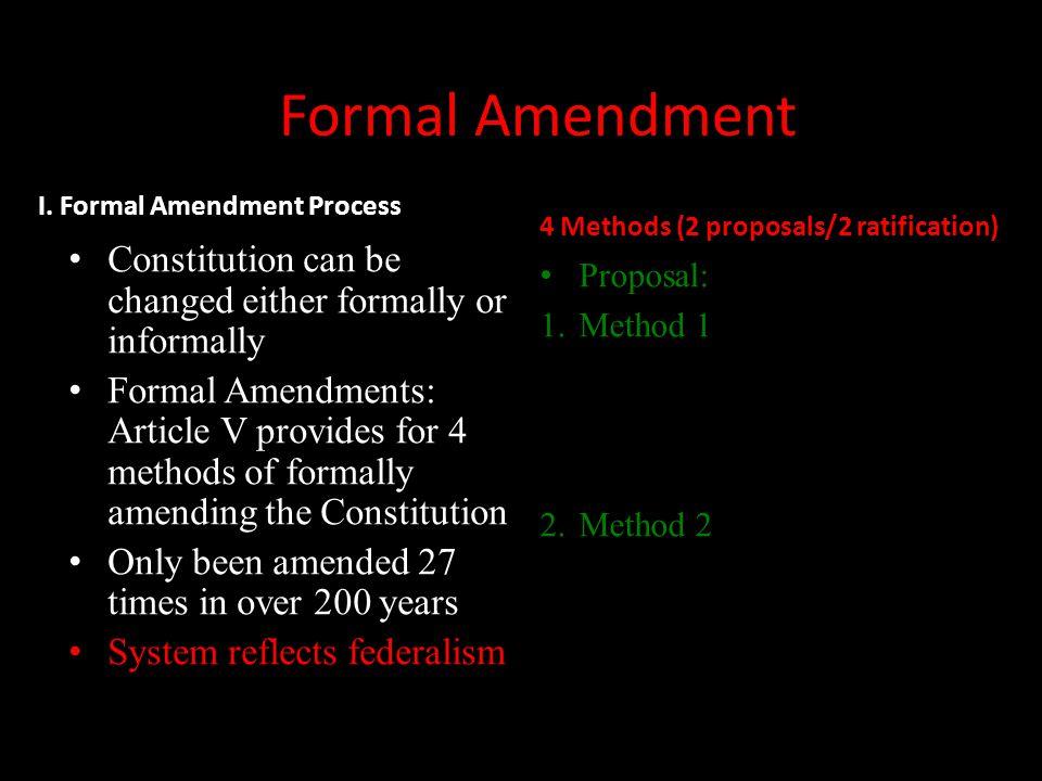 4 Methods (2 proposals/2 ratification) Proposal: 1.Method 1 2.Method 2 Formal Amendment I.